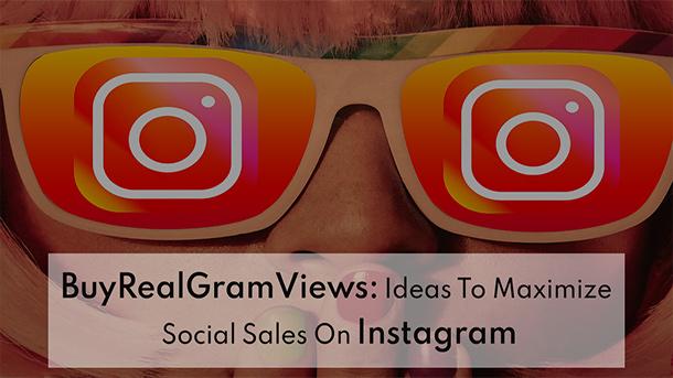 BuyRealGramViews Ideas To Maximize Social Sales On Instagram