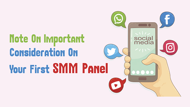 Note On Important Consideration On Your First SMM Panel